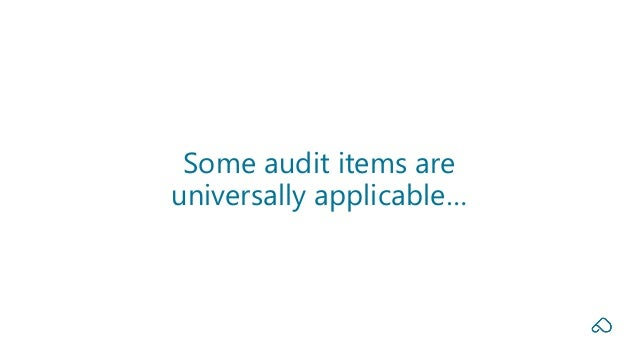 Some audit items are universally applicable…