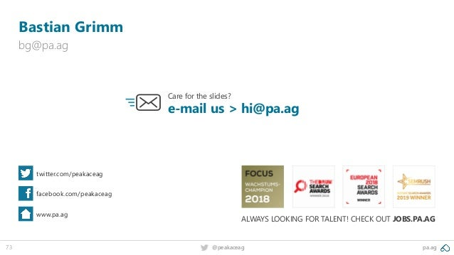 pa.ag@peakaceag73 bg@pa.ag Care for the slides? e-mail us > hi@pa.ag Bastian Grimm twitter.com/peakaceag facebook.com/peak...