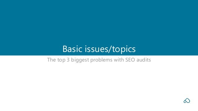 The top 3 biggest problems with SEO audits Basic issues/topics
