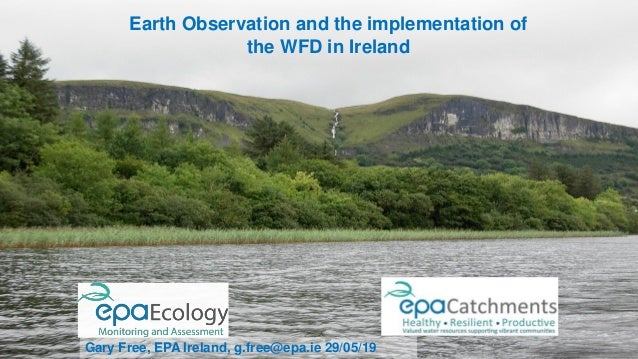 Earth Observation and the implementation of the WFD in Ireland Gary Free, EPA Ireland, g.free@epa.ie 29/05/19