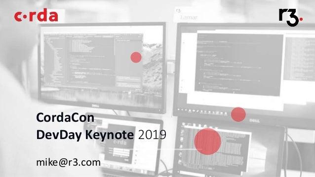 CordaCon DevDay Keynote 2019 mike@r3.com