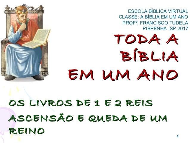 TODA ATODA A BÍBLIABÍBLIA EM UM ANOEM UM ANO OS LIVROS DE 1 E 2 REISOS LIVROS DE 1 E 2 REIS ASCENSÃO E QUEDA DE UMASCENSÃO...