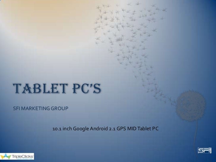 TABLET PC'S<br />SFI MARKETING GROUP<br />10.1 inch Google Android 2.1 GPS MID Tablet PC<br />