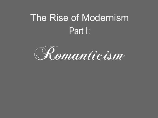 The Rise of Modernism        Part I:Romanticism