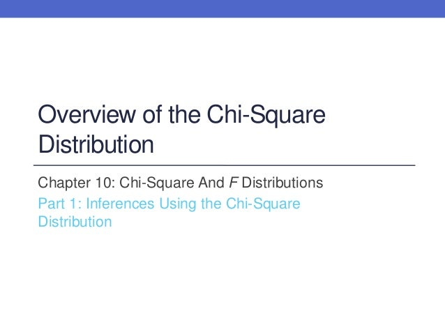 Overview of the Chi-SquareDistributionChapter 10: Chi-Square And F DistributionsPart 1: Inferences Using the Chi-SquareDis...