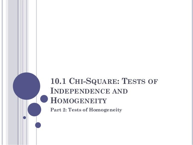 10.1 CHI-SQUARE: TESTS OFINDEPENDENCE ANDHOMOGENEITYPart 2: Tests of Homogeneity