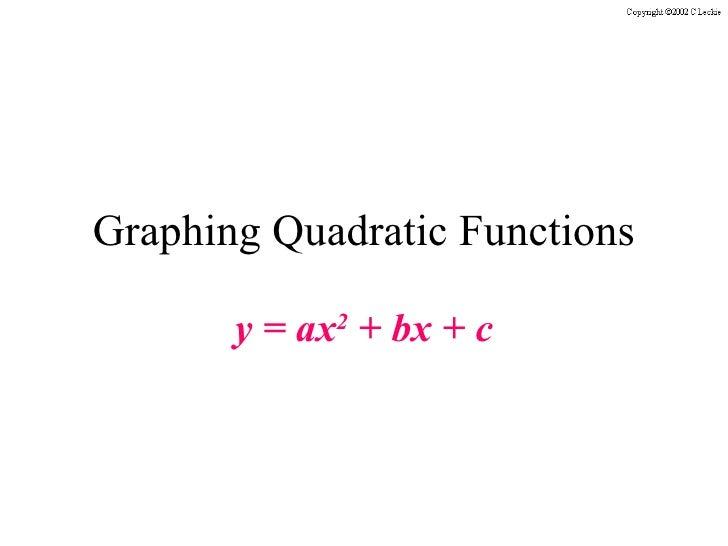 Graphing Quadratic Functions y = ax 2  + bx + c
