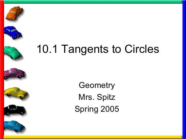 10.1 Tangents to Circles Geometry Mrs. Spitz Spring 2005