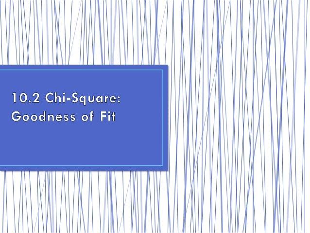 • We are continuing to work with the Chi-Square distribution,  however we are shifting gears• The goodness of fit test is ...