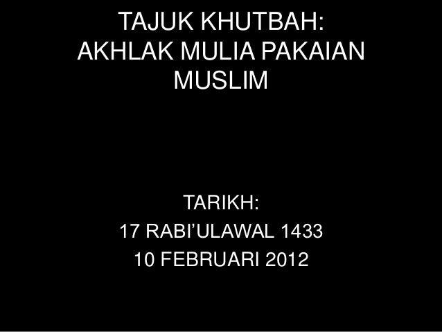 TAJUK KHUTBAH:AKHLAK MULIA PAKAIAN      MUSLIM        TARIKH:  17 RABI'ULAWAL 1433   10 FEBRUARI 2012