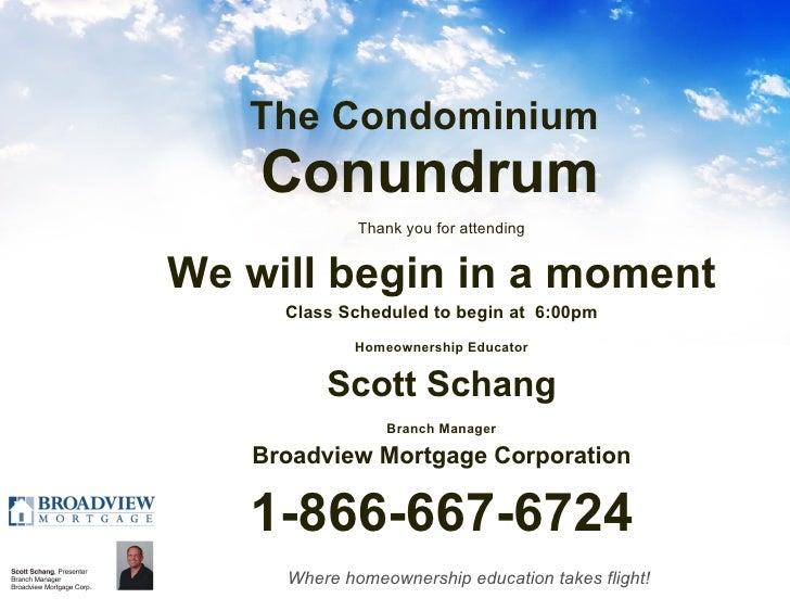 The Condominium  Conundrum <ul><li>Thank you for attending </li></ul><ul><li>We will begin in a moment </li></ul><ul><li>C...