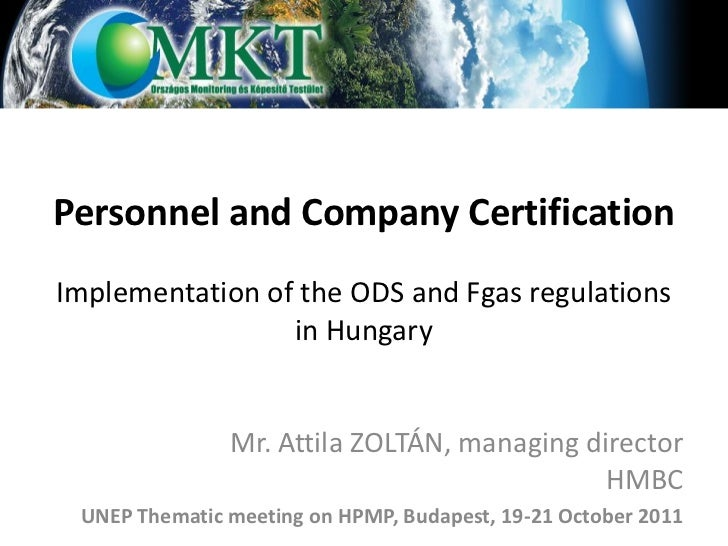 Personnel and Company CertificationImplementation of the ODS and Fgas regulations                 in Hungary              ...
