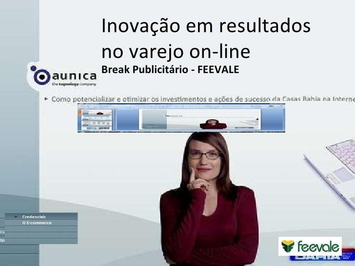 11/09/09 © 2004 Omniture Inc, Confidential & Proprietary Inovação em resultados  no varejo on-line Break Publicitário - FE...
