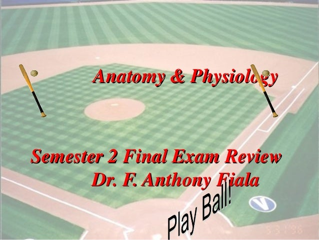 1Anatomy & PhysiologyAnatomy & PhysiologySemester 2 Final Exam ReviewSemester 2 Final Exam ReviewDr. F. Anthony FialaDr. F...