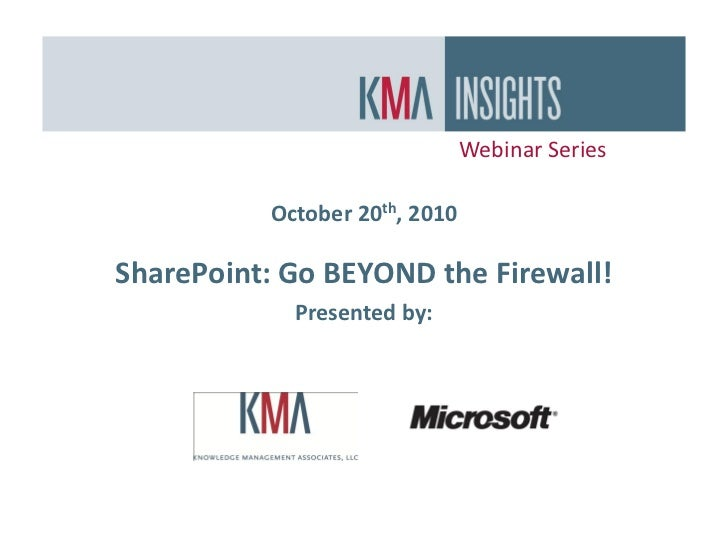 Webinar Series            October 20th, 2010  SharePoint: Go BEYOND the Firewall!             Presented by: