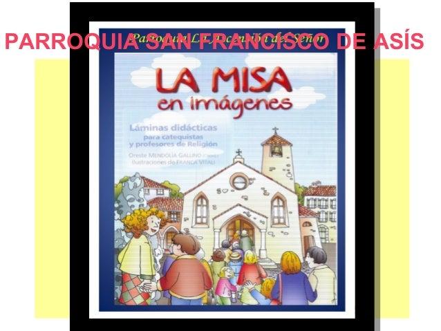 PARROQUIA SAN FRANCISCO DE ASÍS  PARROQUIA SAN FRANCISCO DE ASÍS. MISA DE NIÑOS