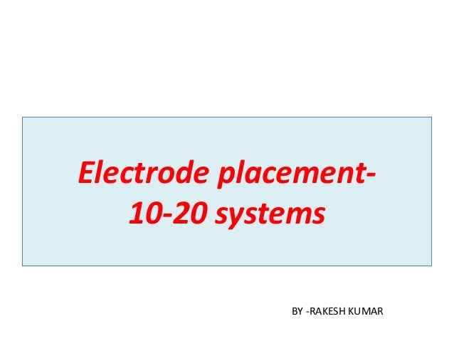 Electrode placement- 10-20 systems BY -RAKESH KUMAR