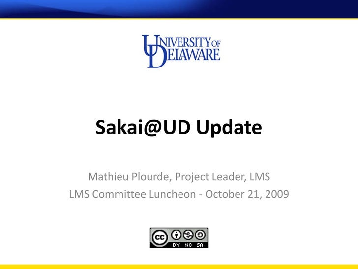 Sakai@UD Update     Mathieu Plourde, Project Leader, LMS LMS Committee Luncheon - October 21, 2009