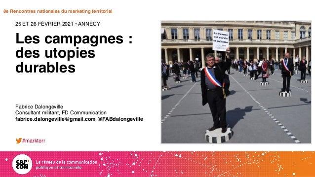 8e Rencontres nationales du marketing territorial Les campagnes : des utopies durables 25 ET 26 FÉVRIER 2021 • ANNECY Fabr...