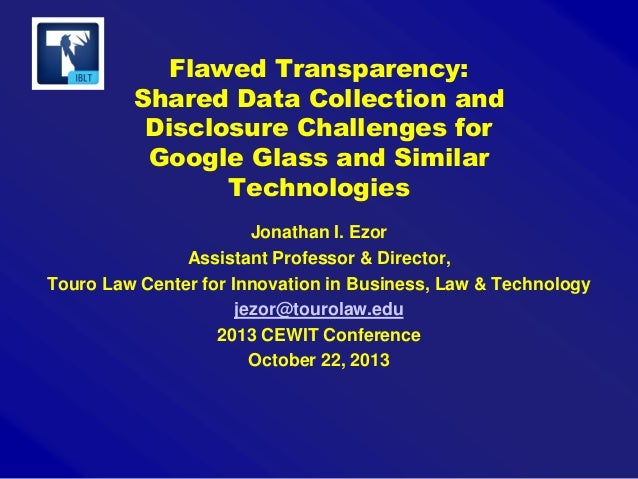 Flawed Transparency: Shared Data Collection and Disclosure Challenges for Google Glass and Similar Technologies Jonathan I...