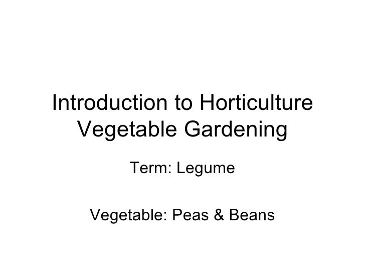 Introduction to Horticulture Vegetable Gardening Term: Legume Vegetable: Peas & Beans