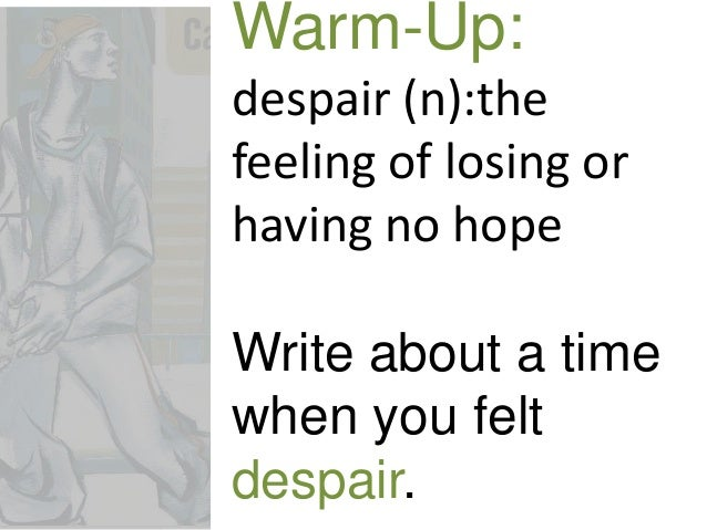 Warm-Up:despair (n):thefeeling of losing orhaving no hopeWrite about a timewhen you feltdespair.