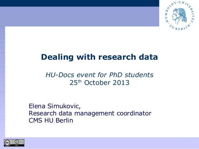 Dealing with research data HU-Docs event for PhD students 25th October 2013 Elena Simukovic, Research data management coor...