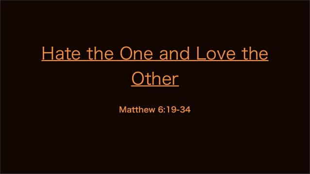 Hate the One and Love the Other Matthew 6:19-34