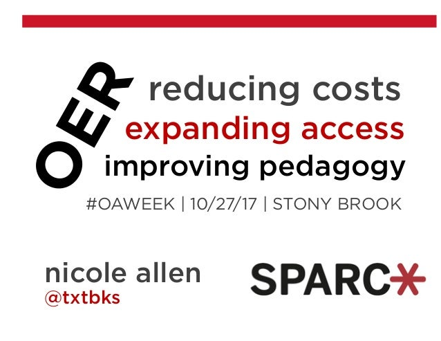 reducing costs expanding access improving pedagogy #OAWEEK   10/27/17   STONY BROOK nicole allen @txtbks
