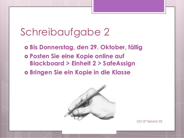 Schreibaufgabe 2  Bis Donnerstag, den 29. Oktober, fällig  Posten Sie eine Kopie online auf Blackboard > Einheit 2 > Saf...