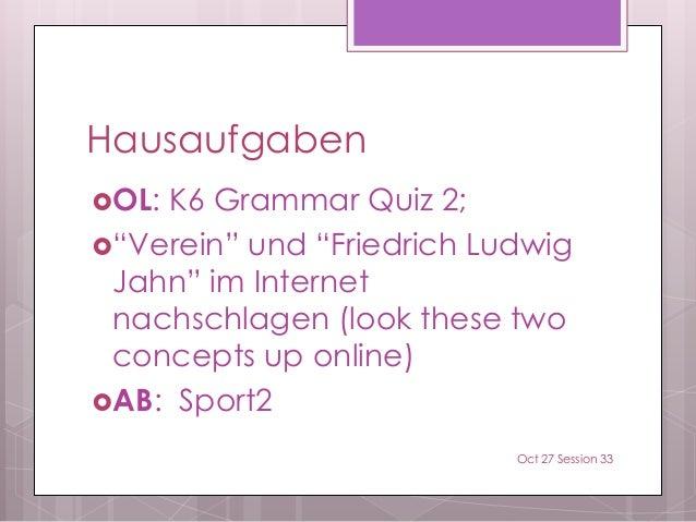 """Hausaufgaben OL: K6 Grammar Quiz 2; """"Verein"""" und """"Friedrich Ludwig Jahn"""" im Internet nachschlagen (look these two concep..."""