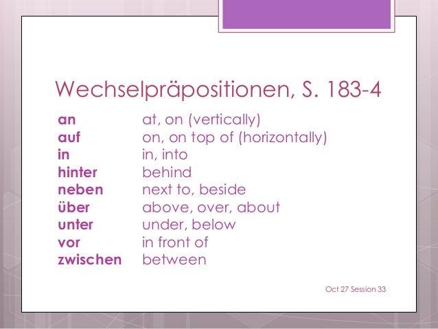 Wechselpräpositionen, S. 183-4 an at, on (vertically) auf on, on top of (horizontally) in in, into hinter behind neben nex...