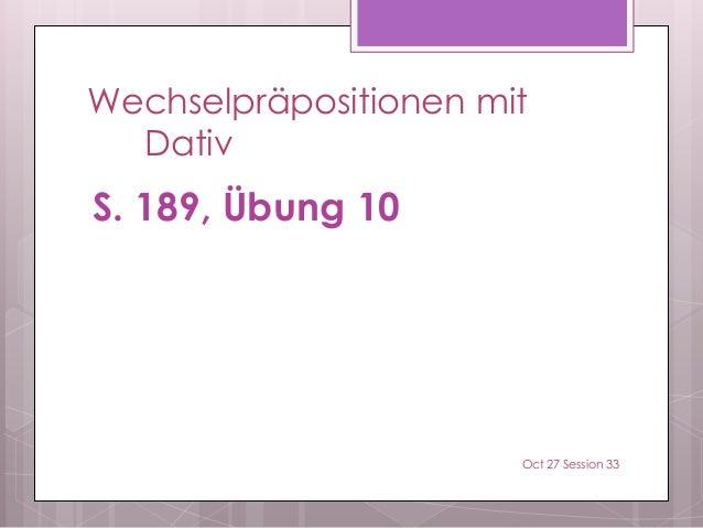 Wechselpräpositionen mit Dativ S. 189, Übung 10 Oct 27 Session 33