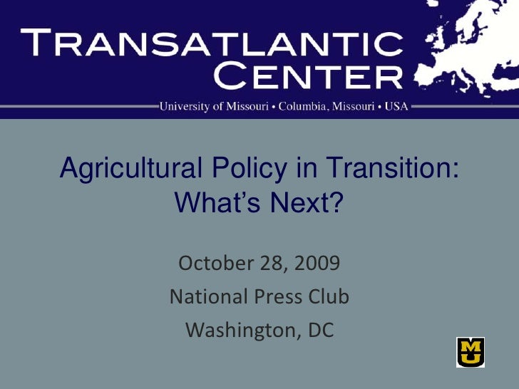 Agricultural Policy in Transition:What's Next?<br />October 28, 2009<br />National Press Club<br />Washington, DC<br />