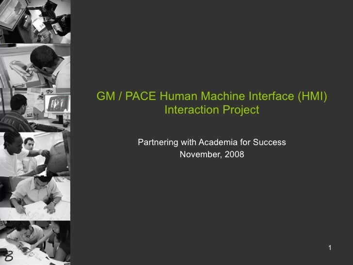 GM / PACE Human Machine Interface (HMI) Interaction Project Partnering with Academia for Success November, 2008