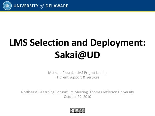 LMS Selection and Deployment: Sakai@UD Northeast E-Learning Consortium Meeting, Thomas Jefferson University October 29, 20...