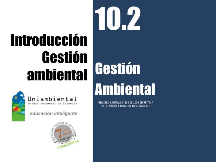 10.2Introducción     Gestión   ambiental Gestión             Ambiental             REGISTRO CALIFICADO 1568 DE 2009 SECRET...