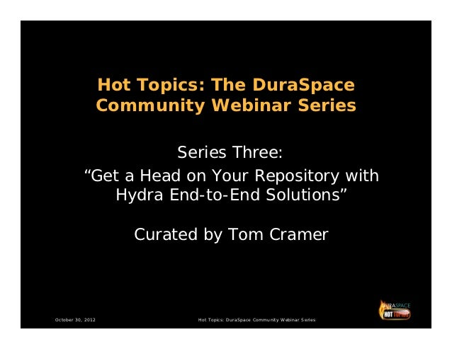"Hot Topics: The DuraSpace               Community Webinar Series                      Series Three:           ""Get a Head ..."