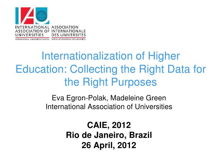 Internationalization of HigherEducation: Collecting the Right Data for         the Right Purposes        Eva Egron-Polak, ...