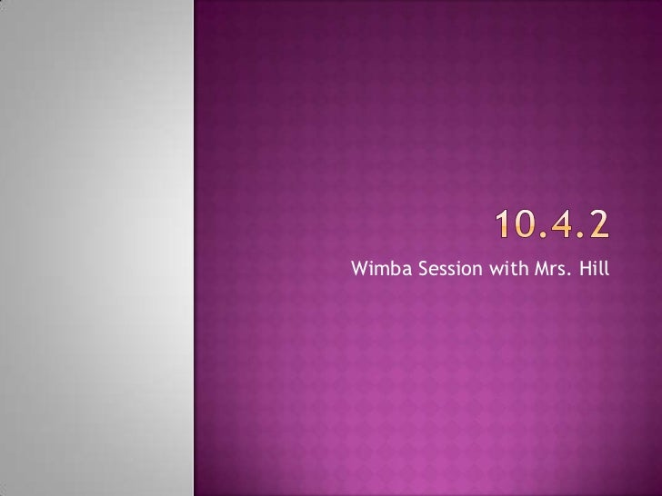 10.4.2<br />Wimba Session with Mrs. Hill<br />