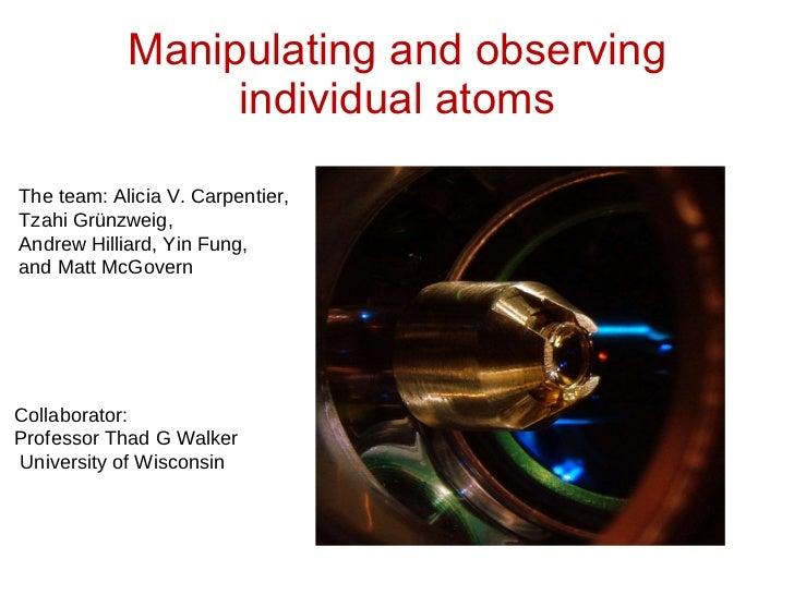 Manipulating and observing individual atoms <ul><ul><li>The team: Alicia V. Carpentier,  </li></ul></ul><ul><ul><li>Tzahi ...