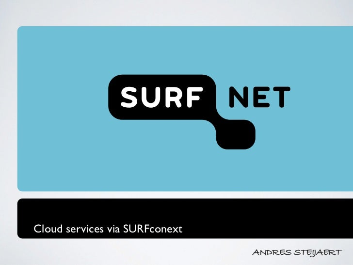 Cloud services via SURFconext                                ANDRES STEIJAERT