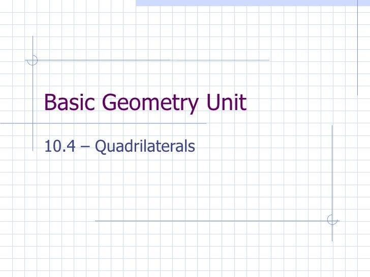 Basic Geometry Unit 10.4 – Quadrilaterals