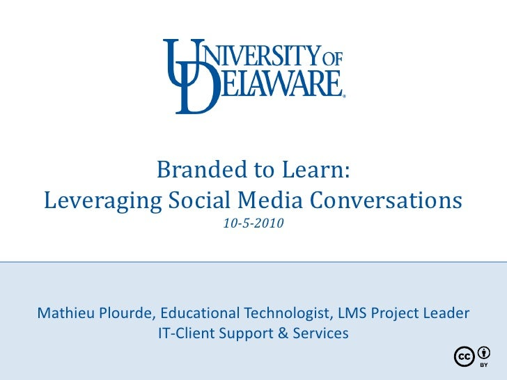 Branded to Learn: Leveraging Social Media Conversations                           10-5-2010     Mathieu Plourde, Education...