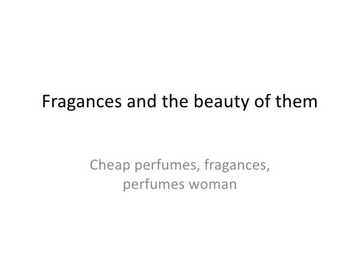 Fragances and the beauty of them     Cheap perfumes, fragances,         perfumes woman
