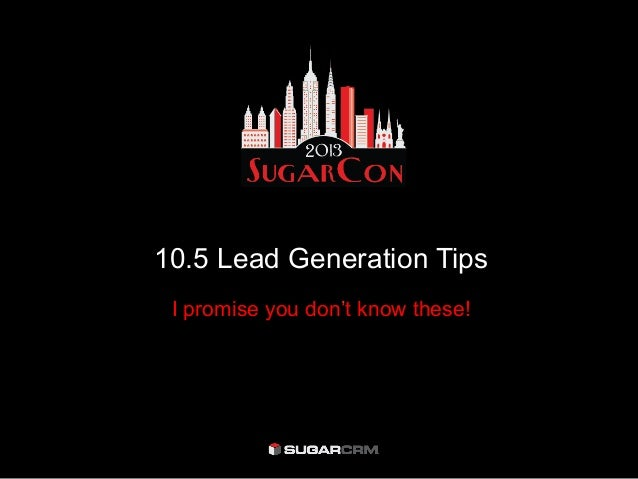 10.5 Lead Generation Tips I promise you don't know these!