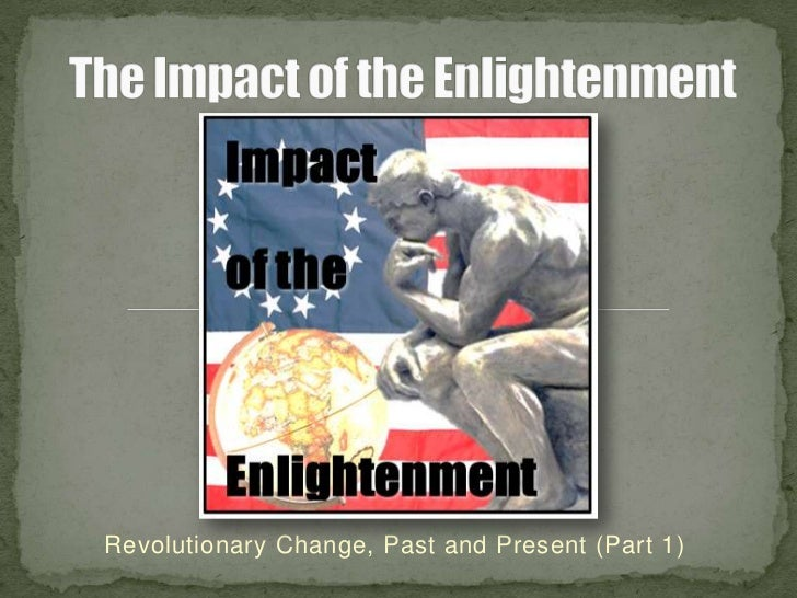 The Impact of the Enlightenment<br />Revolutionary Change, Past and Present (Part 1)<br />