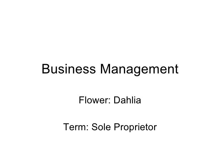 Business Management Flower: Dahlia Term: Sole Proprietor