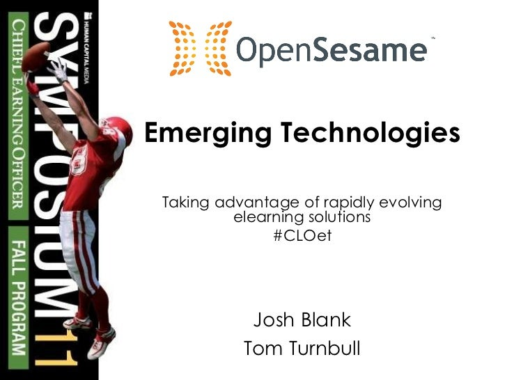 Emerging Technologies Taking advantage of rapidly evolving elearning solutions #CLOet Josh Blank Tom Turnbull