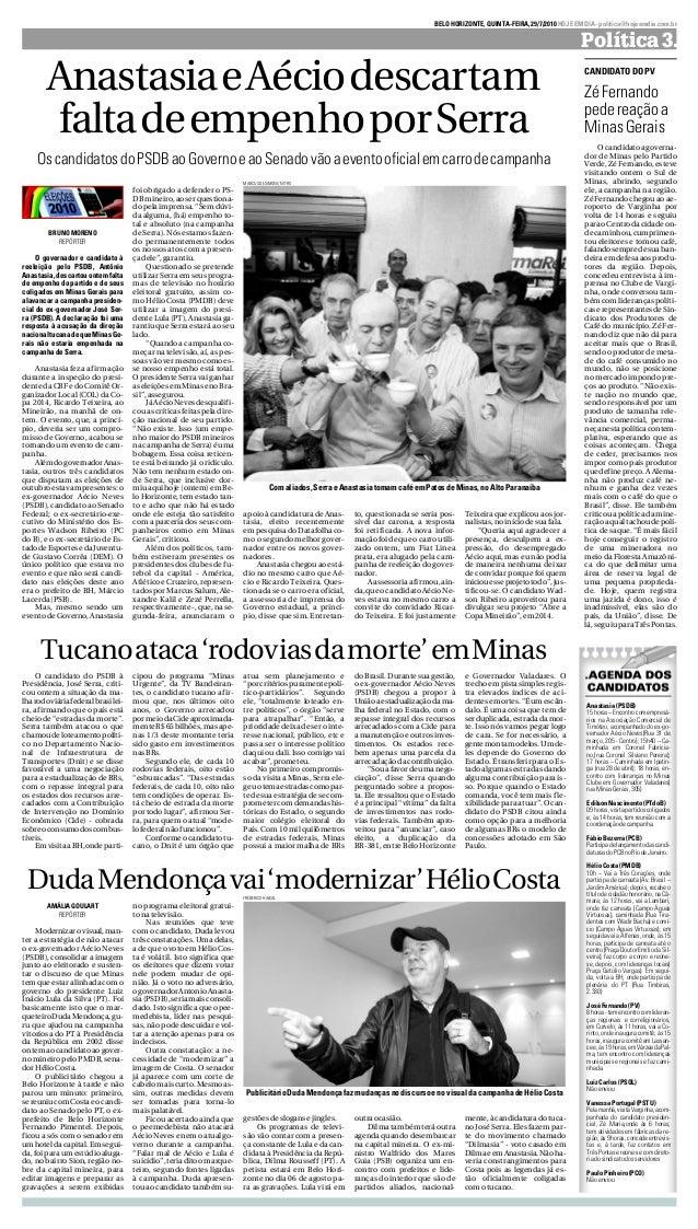 BELOHORIZONTE,QUINTA-FEIRA,29/7/2010HOJEEMDIA-política@hojeemdia.com.br Política3. Ocandidatoagoverna- dor de Minas pelo P...